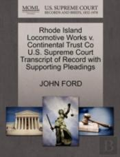 Rhode Island Locomotive Works V. Continental Trust Co U.S. Supreme Court Transcript Of Record With Supporting Pleadings