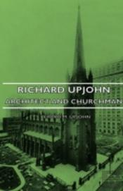 RICHARD UPJOHN - ARCHITECT AND CHURCHMAN