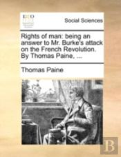 Rights Of Man: Being An Answer To Mr. Bu