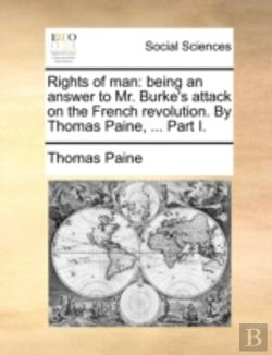 Bertrand.pt - Rights Of Man: Being An Answer To Mr. Burke'S Attack On The French Revolution. By Thomas Paine, ... Part I.