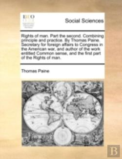Bertrand.pt - Rights Of Man. Part The Second. Combining Principle And Practice. By Thomas Paine. Secretary For Foreign Affairs To Congress In The American War, And