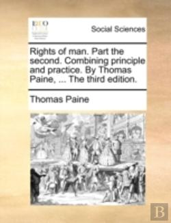Bertrand.pt - Rights Of Man. Part The Second. Combining Principle And Practice. By Thomas Paine, ... The Third Edition.