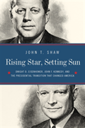 Rising Star, Setting Sun - The Departure Of Ike, The Arrival Of J.F.K., And The Continuing Battle For America`S Future