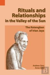 Rituals And Relationships In The Valley Of The Sun: The Ketengban Of Irian Jaya