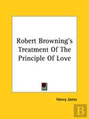 Robert Browning'S Treatment Of The Principle Of Love