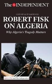 Robert Fisk on Algeria : Why Algeria's Tragedy Matters