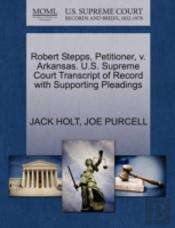 Robert Stepps, Petitioner, V. Arkansas. U.S. Supreme Court Transcript Of Record With Supporting Pleadings