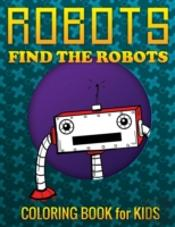 Robots, Find The Robots (Coloring Book For Kids)