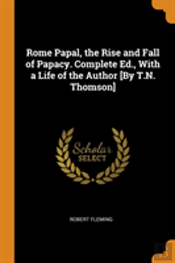 Bertrand.pt - Rome Papal, The Rise And Fall Of Papacy. Complete Ed., With A Life Of The Author (By T.N. Thomson)