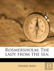 Rosmersholm; The Lady From The Sea;