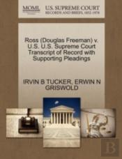 Ross (Douglas Freeman) V. U.S. U.S. Supreme Court Transcript Of Record With Supporting Pleadings