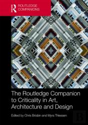 Routledge Companion To Criticality In Art, Architecture, And Design