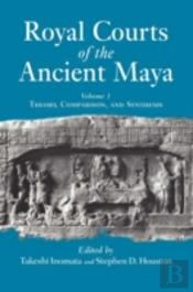 Royal Courts Of The Ancient Mayatheory, Comparison And Synthesis