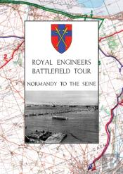 Royal Engineers Battlefield Tour - Normandy To The Seine