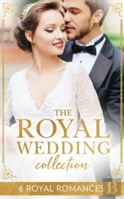 Royal Wedding Collection: Six Glittering Romances To Celebrate The Royal Wedding (Mills & Boon E-Book Collections)