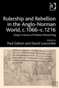 Bertrand.pt - Rulership And Rebellion In The Anglo-Norman World, C.1066-C.1216
