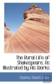Rural Life Of Shakespeare, As Illustrated By His Works