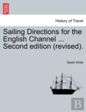 Sailing Directions For The English Channel ... Second Edition (Revised).