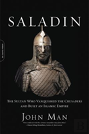 Saladin The Sultan Who Vanquished The Cr