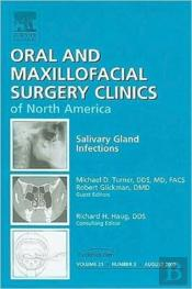 Salivary Gland Infections: Etiologies, Diagnosis, And Management, An Issue Of Oral And Maxillofacial Surgery Clinics