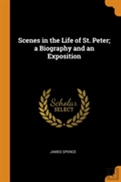 Bertrand.pt - Scenes In The Life Of St. Peter; A Biography And An Exposition