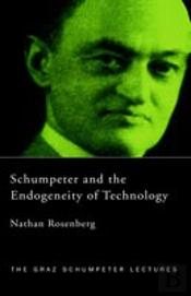 Schumpeter And The Endogeneity Of Technology
