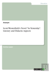 Scott Westerfield'S Novel So Yesterday. Literary And Didactic Aspects