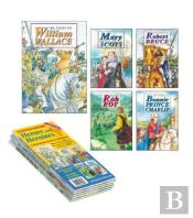 Scottish History - Heroes And Heroines 5 Book Pack: William Wallace; Robert Bruce; Mary Queen Of Scots; Rob Roy; Bonnie Prince Charlie