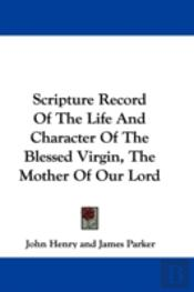 Scripture Record Of The Life And Charact