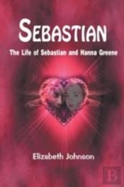 Sebastian: The Life Of Sebastian And Han