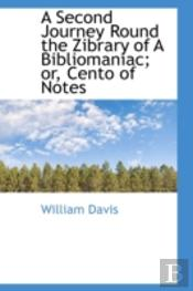 Second Journey Round The Zibrary Of A Bibliomaniac; Or, Cento Of Notes