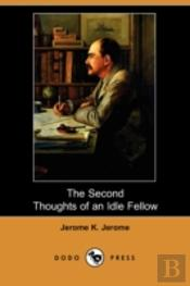 Second Thoughts Of An Idle Fellow (Dodo Press)