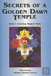 Secrets Of A Golden Dawn Templecreating Magical Tools