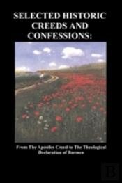 Selected Historic Creeds And Confessions