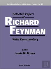 Selected Papers Of Richard Feynman: With Commentary
