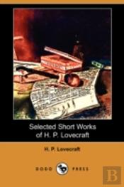 Selected Short Works Of H. P. Lovecraft (Dodo Press)