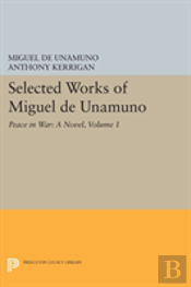 Selected Works Of Miguel De Unamuno, Volume 1: Peace In War: A Novel