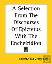 Selection From The Discourses Of Epictetus With The Encheiridion