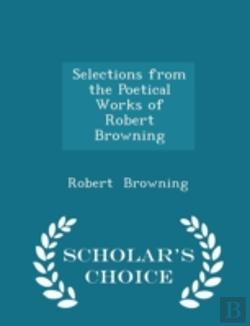 Bertrand.pt - Selections From The Poetical Works Of Robert Browning - Scholar'S Choice Edition