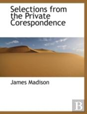 Selections From The Private Corespondenc