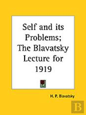 Self And Its Problems; The Blavatsky Lecture For 1919