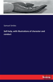 Self-Help, With Illustrations Of Character And Conduct