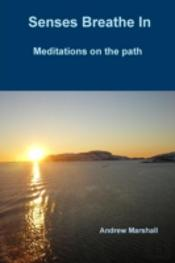 Senses Breathe In; Meditations On The Path