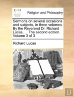 Bertrand.pt - Sermons On Several Occasions And Subjects, In Three Volumes. By The Reverend Dr. Richard Lucas, ... The Second Edition. Volume 3 Of 3