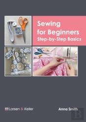 Sewing For Beginners: Step-By-Step Basics