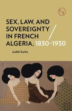 Bertrand.pt - Sex, Law, And Sovereignty In French Algeria, 18301930