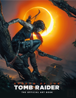 Bertrand.pt - Shadow Of The Tomb Raider The Official Art Book