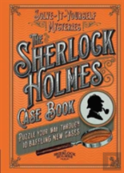Sherlock Holmes Case Book: Solve-It-Yourself Mysteries