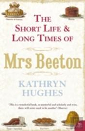 Short Life And Long Times Of Mrs Beeton