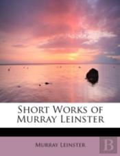 Short Works Of Murray Leinster